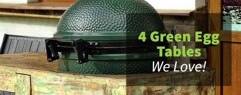 4 Green Egg Tables we Love